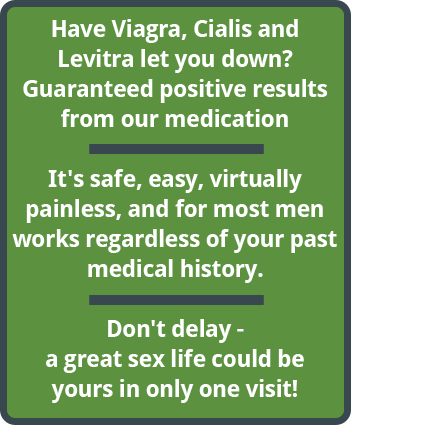 Have Viagra, Cialis, and Levitra let you down? Guaranteed positive reaction from our medication on the first visit - or it's FREE